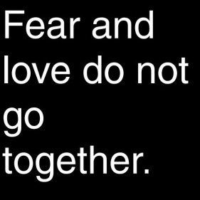 fear and love don't go together